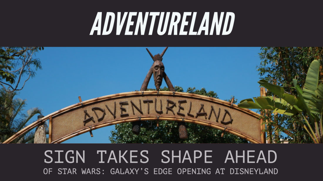 New Adventureland Sign Takes Shape Ahead of Star Wars: Galaxy's Edge Opening at Disneyland
